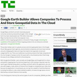 Google Earth Builder Allows Companies To Process And Store ...
