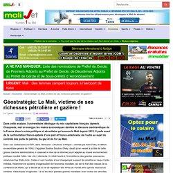Malijet Géostratégie: Le Mali, victime de ses richesses pétrolière et gazière ! Bamako Mali