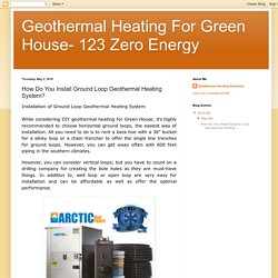 Geothermal Heating For Green House- 123 Zero Energy: How Do You Install Ground Loop Geothermal Heating System?