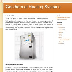 Geothermal Heating Systems: What You Need To Know About Geothermal Heating Systems