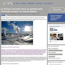 La France investit dans la géothermie, l'énergie propre et renouvelable