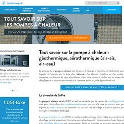 Tout savoir sur la pompe à chaleur : géothermique, aérothermique (air-air, air-eau)