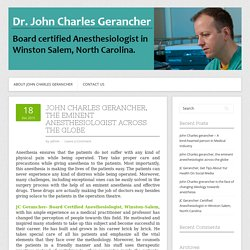 John Charles gerancher, the eminent anesthesiologist across the globe