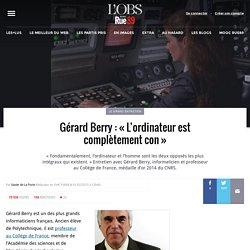 Gérard Berry: «L'ordinateur est complètement con»