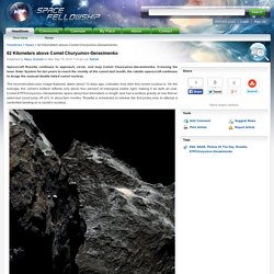 62 Kilometers above Comet Churyumov-Gerasimenko