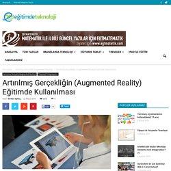 Artırılmış Gerçekliğin (Augmented Reality) Eğitimde Kullanılması