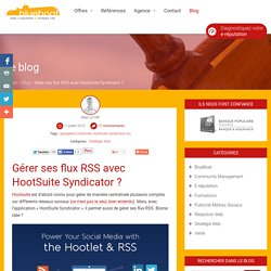 Gérer ses flux RSS avec HootSuite Syndicator ?