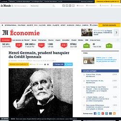 Henri Germain, prudent banquier du Crédit lyonnais