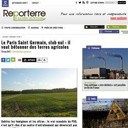 Le vrai scandale du PSG : il veut détruire des terres agricoles pour un nouveau centre d'entraînement
