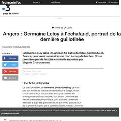Angers : Germaine Leloy à l'échafaud, portrait de la dernière guillotinée - France 3 Pays de la Loire
