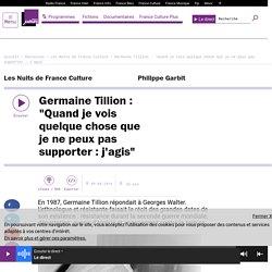 """Germaine Tillion : """"Quand je vois quelque chose que je ne peux pas supporter : j'agis"""""""