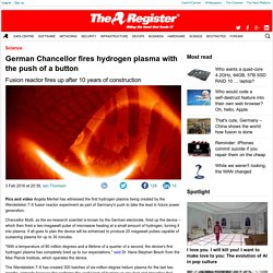 German Chancellor fires hydrogen plasma with the push of a button