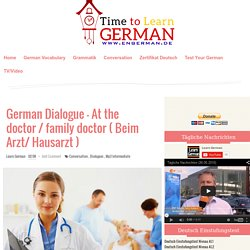 German Dialogue - At the doctor / family doctor ( Beim Arzt/ Hausarzt ) « L E A R N G E R M A N
