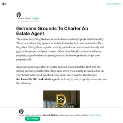 Germane Grounds To Charter An Estate Agent – Joseph Dalton – Medium