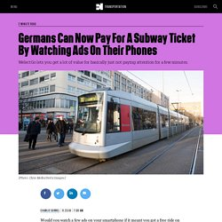 Germans Can Now Pay For A Subway Ticket By Watching Ads On Their Phones