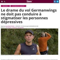 Le drame du vol Germanwings ne doit pas conduire à stigmatiser les personnes dépressives