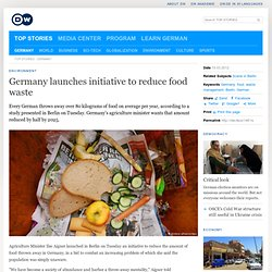 DW 13/03/12 Germany launches initiative to reduce food waste
