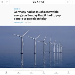Germany had so much renewable energy on Sunday that it had to pay people to u...
