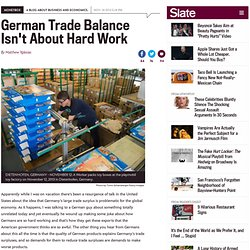 Germany's trade surplus: Not about great products or hard work.