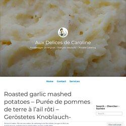 Roasted garlic mashed potatoes – Purée de pommes de terre à l'ail rôti – Geröstetes Knoblauch-Kartoffelpüree – Aux Delices de Caroline