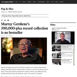 Murray Gershenz's 300,000-plus record collection is no bestseller