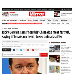 Ricky Gervais slams 'horrible' China dog meat festival, saying it 'breaks my heart' to see animals suffer