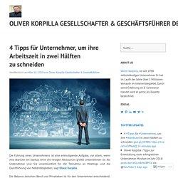 4 Tipps für Unternehmer, um ihre Arbeitszeit in zwei Hälften zu schneiden – Oliver Korpilla Gesellschafter & Geschäftsführer Deutschland