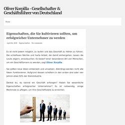 Eigenschaften, die Sie kultivieren sollten, um erfolgreicher Unternehmer zu werden ~ Oliver Korpilla - Gesellschafter & Geschäftsführer von Deutschland