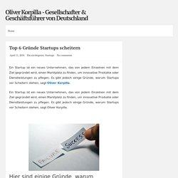 Top 6 Gründe Startups scheitern ~ Oliver Korpilla - Gesellschafter & Geschäftsführer von Deutschland