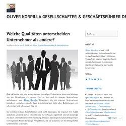 Welche Qualitäten unterscheiden Unternehmer als andere? – Oliver Korpilla Gesellschafter & Geschäftsführer Deutschland