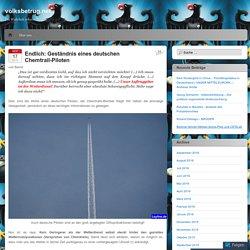 Endlich: Geständnis eines deutschen Chemtrail-Piloten