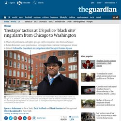 'Gestapo' tactics at US police 'black site' ring alarm from Chicago to Washington