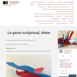 Le geste sculptural, 6ème – Arts Plastiques