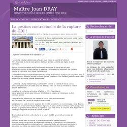 La gestion contractuelle de la rupture du cdi ! - Maître joan dray