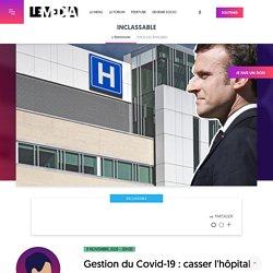 11 nov. 2020 Gestion du Covid-19 : casser l'hôpital pour reconfiner ?