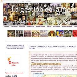 La gestión de la memoria: ETAPAS DE LA PRESENCIA MUSULMANA EN ESPAÑA: AL ANDALUS. EL REINO TAIFA DE TOLEDO.
