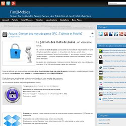 Astuce: Gestion des mots de passe ( PC , Tablette et Mobile)
