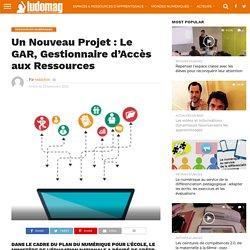 Un Nouveau Projet : Le GAR, Gestionnaire d'Accès aux Ressources – Ludovia Magazine