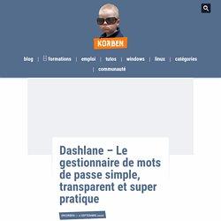 Dashlane – Le gestionnaire de mots de passe simple, transparent et super pratique