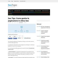 Seo Tips: Come gestire la paginazione in ottica Seo