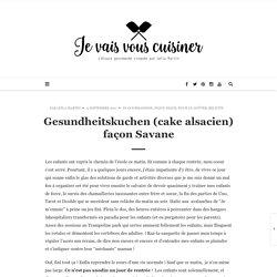 Gesundheitskuchen (cake alsacien) façon Savane - je vais vous cuisiner