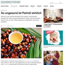 Umweltschädlich & gefährlich: So ungesund ist Palmöl wirklich
