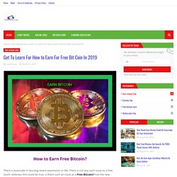 Get To Learn For How to Earn For Free Bit Coin In 2019