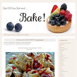 GET OFF YOUR BUTT AND BAKE!: PASTRY