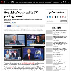 Get rid of your cable TV package now!