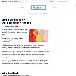 Get Surreal With Oil and Water Photos