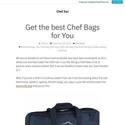 Get the best Chef Bags for You – Chef Sac