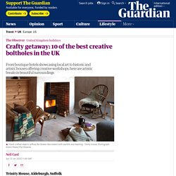 Crafty getaway: 10 of the best creative boltholes in the UK