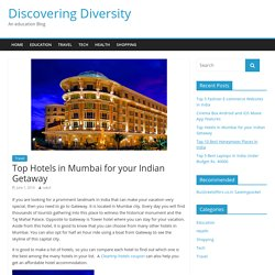 Top Hotels in Mumbai for your Indian Getaway - Discovering Diversity
