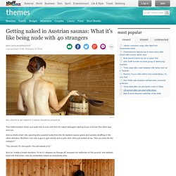Getting naked in Austrian saunas: What it's like being nude with 40 strangers